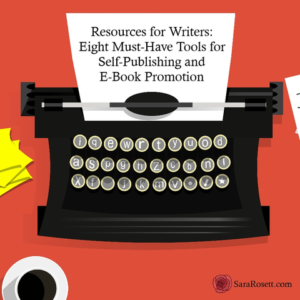 Resources for Writers: Eight Must Have Tools for Self-Publishing and E-Book Promotion